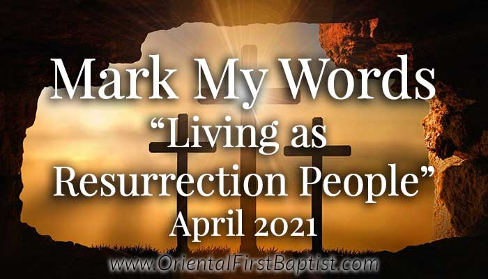 Mark My Words Article - Living as Resurrection People - April 2021