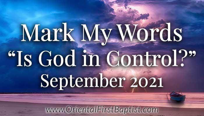 Mark My Words Article - Is God in Control - September 2021